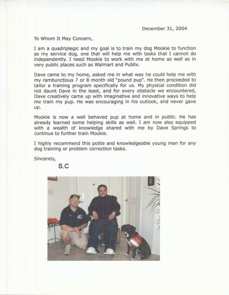 """I am a quadriplegic and my goal is to train my dog """"Mookie"""" to function as my service dog . I need mookie to work with me at home as well as in very public places such as Walmart and Publix. I highly recommend this polite and knowledgeable young man for any dog training or problem correction tasks"""